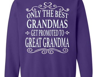 Only The Best Grandmas Get Promoted To Great Grandma - Crewneck Sweatshirt- Great Grandma Gift