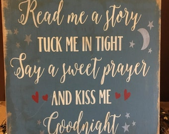 Read me a story Tuck me in Tight Say a sweet prayer and kiss me Goodnight,  hand painted, stenciled, wood sign, nursery sign, lullaby, baby