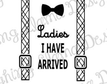 Ladies I Have Arrived - SVG File