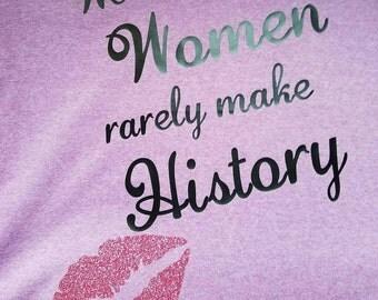 Well behaved women rarely make history tshirt