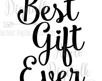 Best Gift Ever-Instant Digital Download