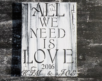 All We Need Is Love Personalized Rustic Painting, Distressed Black and White Love Quote Sign, Custom Name Valentine, Wedding, Anniversary