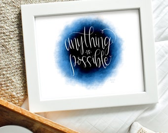 Anything is Possible - Inspirational Quote - Print - Digital Download