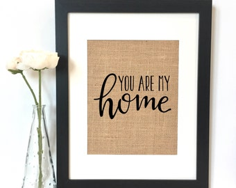 You are my home Burlap Print // Wedding // Love // Anniversary // Gift