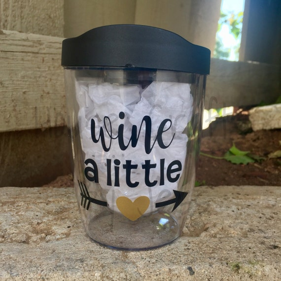 10z Wine A Little Wine Cup To Go Wine Tumbler Funny Wine