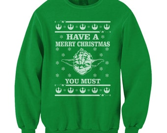 Yoda Have A Merry Christmas You Must Ugly Sweater Star Wars Funny Xmas Holiday Jedi Parody Crewneck Sweatshirt