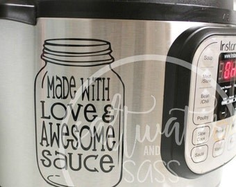 Made with Love and Awesome Sauce Instant Pot Vinyl Decal for Electric Pressure Cooker Appliance