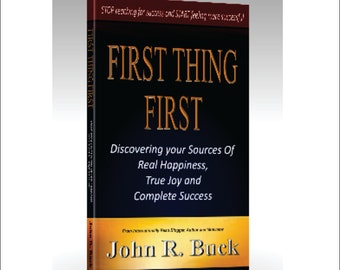 First Thing First - Discovering your sources of Real Happiness, True Joy and Complete Success