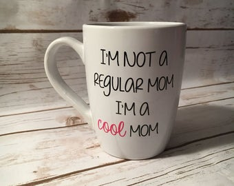 I'm not a regular mom I'm a cool mom coffee mug, Mean Girls Coffee Mug, Mean Girls Present, Mean Girls Gift, Mean Girls Lover