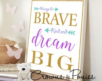 Be Brave, Be Kind , Dream Big Digital Print - Nursury Room Print - Be Brave, Be Kind and Dream Big Digital Print 8x10