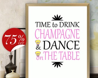 Humour Art Bridal Shower Decor Funny Quote Gift for Bride Decor Bachlorette Party Decorations Time To Drink Champagne & Dance On The Table