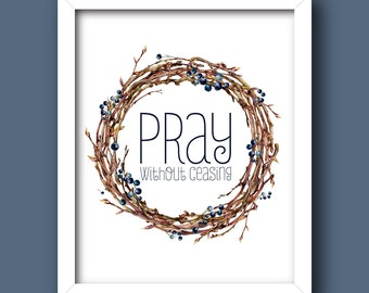 Pray Without Ceasing – 1 Thessalonians 5: 17 [Bible Verse graphic] *INSTANT DOWNLOAD* [5x7, 8x10, 11x14] Digital Print