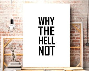 Why The Hell Not Prints, Why Not, Motivational Poster, Motivational Wall Art Quotes, Inspirational Quote, Typography Poster, Digital Poster