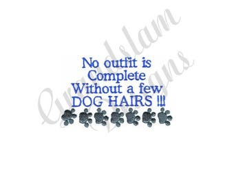 No Outfit Complete Without A Few Dog Hairs - Machine Embroidery Design