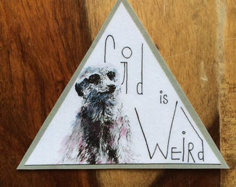 God Is Weird Meerkat Sticker