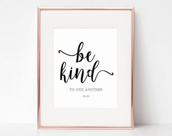 Ellen Be Kind To One Another, 11x14 Digital Download Prints, Wall Art, Office, Arbor Grace Collections
