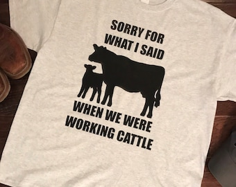 Sorry for what I said when we were working cattle, Farm life, cattle, Farm shirts, cattle shirts