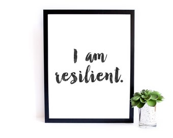 Inspirational Printable- I Am Resilient - Digital Download