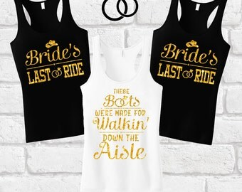 Brides Last Ride, Country Bachelorette Shirts, These Boots Were Made For Walking Down The Aisle, Bride's Last Ride, Bridesmaid Gift,