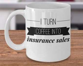 Gift For Insurance Agent - Funny Insurance Agent Mug - Insurance Agent Coffee Cup - I Turn Coffee Into Sales