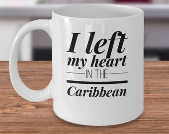 Gift For Caribbean - Funny Caribbean Mug - Caribbean Gift - Caribbean Coffee Cup - I Left My Heart In The Caribbean