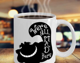 We're all Mad Here Cheshire Cat Alice in Wonderland Mug