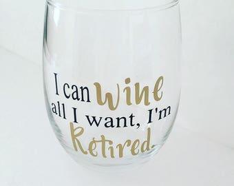 "Retirement wine glass, ""I can wine all I want I'm Retired."", retirement, retired, wine glass"