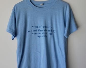 """90s Feminist """"Men of Quality Are Not Threatened by Women Seeking Equality"""" Single Stitch T-Shirt // Men's S/M"""