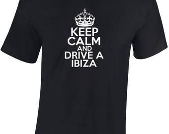 Keep Calm and Drive a Ibiza T shirt  Funny Ideal Gift personalised
