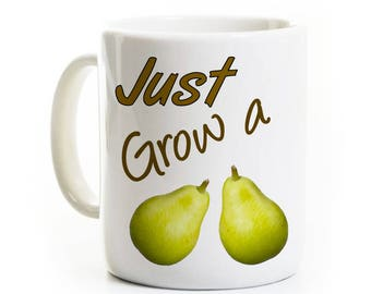 Funny Gag Gift for Best Friend Coworker - Just Grow a Pair Pear Coffee Mug
