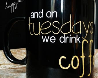 and on Tuesdays we drink coffee
