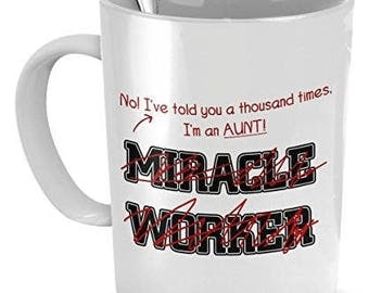 Funny Aunt Mug, I'm A  Aunt, Not a Miracle Worker, Aunt Mug, Aunt Gift, Gifts for Aunts, Aunt Coffee Mug, Aunt Coffee Cup, Birthday Gift