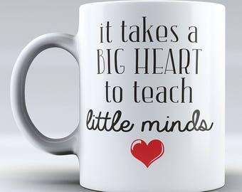It Takes a BIG Heart to Teach Little Minds - Teacher Mug - Funny Coffee Mug - Coffee Mug