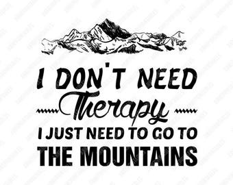 I Don't Need Therapy I Just Need To Go To The Mountains/PNG/PNG Files/Art/Art Prints/Design/Design Tshirt/Instant Download/Design Your Own