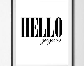 Hello Gorgeous! Instant Download, Printable Digital Wall Art. Inspirational Quote, Black and White Typography