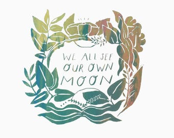 We All See Our Own Moon - screenprint