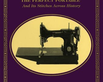 Featherweight 221, The Perfect Portable: And Its Stitches Across History