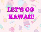 LET'S GO KAWAII