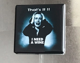 Thats it! I need wine!.. custom made 1.5x1.5 inch magnet