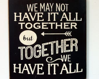 We may not have it all together but together we have it all wood sign