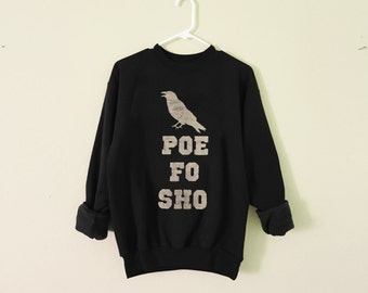 READY to SHIP Unisex Poe Fo Sho sweatshirt Edgar Allan Poe adult's sizes S-2XL