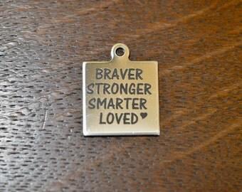 Braver, Stronger, Smarter, Loved, Custom Laser Engraved Charm CC246