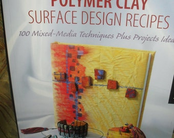 Polymer Clay - Surface Design Recipes - 100 Mixed Media Techniques- Plus Projects Book