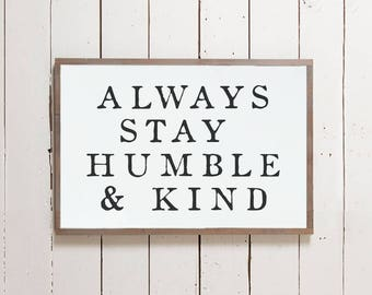 "Wall Sign ""Always Stay Humble and Kind"" 