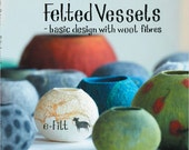 Felted Vessels – Basic Design with Wool Fibers by Mette Ostman