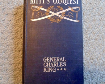 Kitty's Conquest by General Charles King, 1900, J.B. Lippincott Company, USA, 1884, American Fiction Book, Vintage Book, Blue cover Historic
