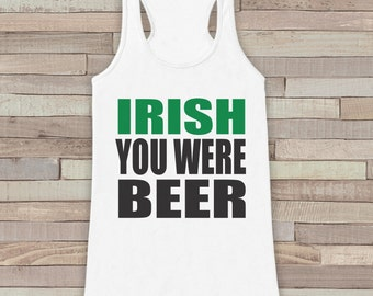 St. Patrick's Tank Top - Funny St. Patrick's Day Tank - Women's White Tank Top - Funny Drinking Shirt - Irish You Were Beer - Party Shirt