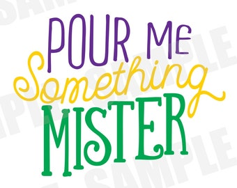 Mardi Gras Pour Me Something Mister Parade Carnival SVG DXF Commercial/Personal Use  Silhouette Cameo