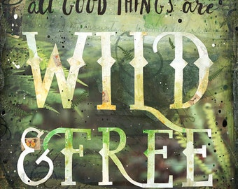 Wild and Free | Original Painting | Rustic Nature Artwork | Word Art | Mixed Media Art | John Muir Quote