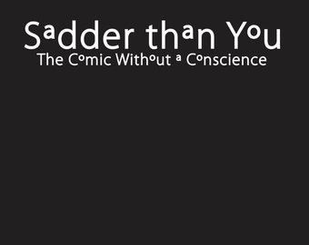 Sadder than You - the comic without a conscience